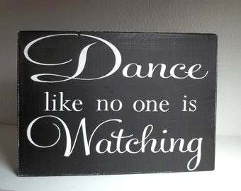Dance Like No One Is Watching Black and White Painted Wood Sign