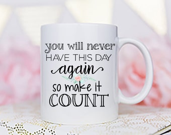 Inspirational Mug, Quote Mug, Motivational Mug, Coffee Mug, Gift for Her, Coffee Cup, Inspirational Quote, Typography Mug, Quote Coffee Mug