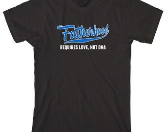 Fatherhood Requires Love, Not DNA Shirt - daddy, fathers day, christmas gift idea, new dad - ID: 1526