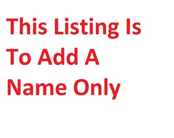 To Add a Name to an existing order ( please Contact me directly prior to using this option)