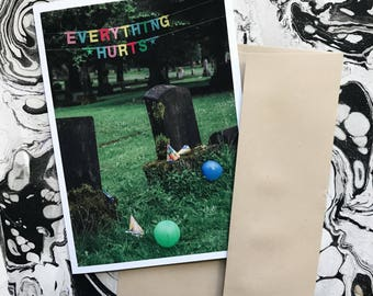 Everything Hurts - Greeting Card