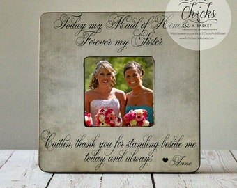 Today My Maid Of Honor Forever My Sister Picture Frame, Personalized Bridesmaid Picture Frame, Maid of Honor Wedding Gift