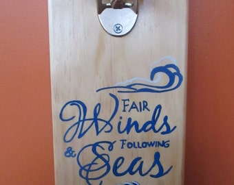 Fair Winds & Following Seas  Wooden Bottle opener with magnetic cap catcher bottle cap catching opener