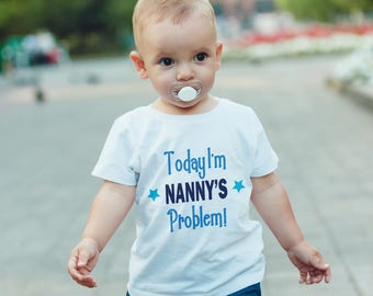 Today I'm Nanny's problem  T-Shirt, Childrens Toddlers T Shirt Top.