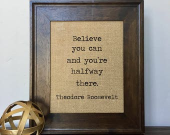 Believe you can and you're halfway there Theodore Roosevelt Burlap Print // Office Decor // Gift
