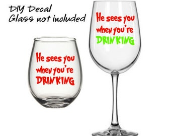 He Sees you When You're Drinking - Christmas Decal - DIY Vinyl Decal for  Tumblers, Wine Glass, Mugs... Glass NOT Included