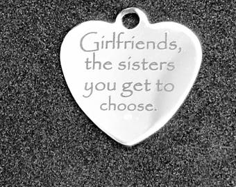 Girlfriends the sisters you get to choose. Custom Laser Engraved  Stainless Steel Heart Charm CC12