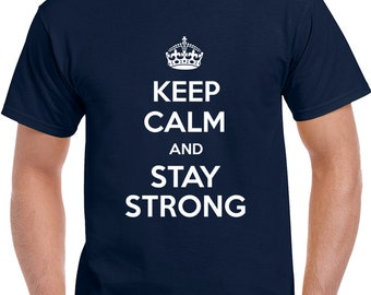 Keep Calm And Stay Strong T Shirt