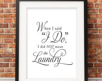 "When I said ""I Do"", I did NOT mean the laundry! 