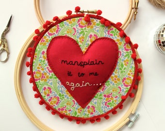 Mansplain It To Me Again...// Feminist // Hoop Art // Heart // Liberty // 7 Inch
