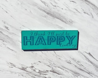 I Think I'll Just Be Happy Today-MAGNET