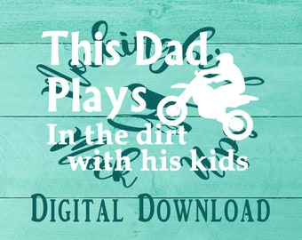Dad Dirt Bike // Play in Dirt // SVG PNG File Download