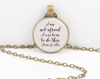 """Encouragement """"I am not afraid. I was born to do this."""" Joan of Arc Jewelry Necklace Pendant or Key Ring"""