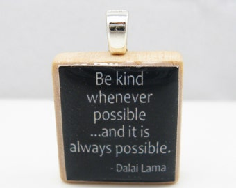 Dalai Lama quote - Be kind whenever possible - Scrabble tile pendant in black