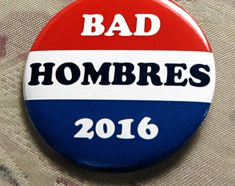 BAD HOMBRES 2016 pin button trump clinton anti-trump