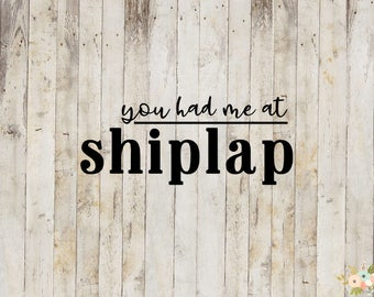 You Had Me At Shiplap Decal
