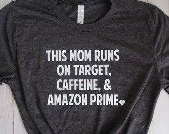 This Mom Runs On Target, Caffeine, & Amazon Prime Tee
