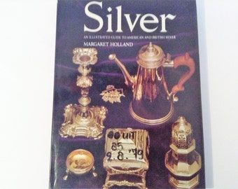 Silver by Margaret Holland An Illustrated Guide to American and British Silver 1973
