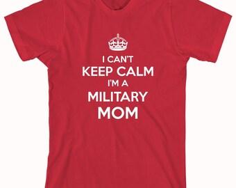 I Can't Keep Calm I'm A Military Mom Shirt - army, marine, navy, boot camp graduate, gift idea - ID: 758