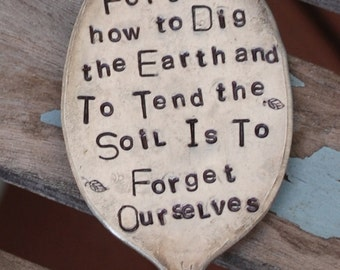 To Forget How To Dig The Earth and To Tend The Soil is to Forget Ourselves stamped Spoon Garden Art Gandhi House plant or Flower Pot art