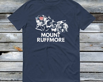 Mount Ruffmore Shirt - Funny Dog Shirts - Dog lovers Dog Mom