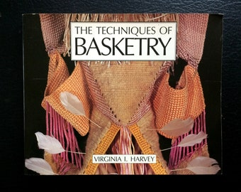 The Techniques of Basketry varieties of the craft of basket making
