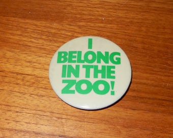 """Vintage""""I Belong in the Zoo!"""" Button or Pin"""