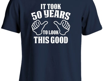50th Birthday Gift for Man-It Took 50 Years To Look This Good