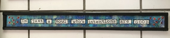 """Door Sign """"I'm Just a Soul Who's Intentions are Good"""" Over the door sign, home decor, original art, handmade, colorful"""