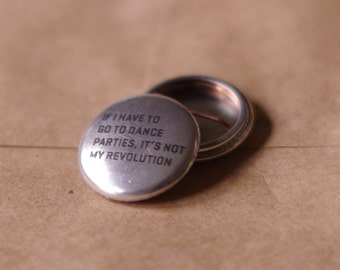 """If I Have To Go To Dance Parties, It's Not My Revolution 1"""" Button"""