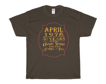 April 1978 40 Years Of Being Classy Sassy And A Bit Smart Assy Shirt