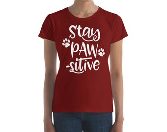 Dog Cat Lover Women's T-Shirt - Pet Animal T-Shirt - Stay PAW-SITIVE - Women's Fashion Fit T-Shirt