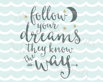 Inspirational Follow your dreams they know the way SVG Vector File. Inspiration Encouragement Cricut Explore and more!