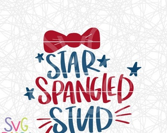 Star Spangled Stud SVG DXF Cut File, Hand lettered, Patriotic, American, 4th of July, Independence Day, Freedom, Boy, Cricut Silhouette File
