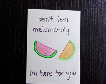Don't Feel Melon-choly, I'm Here For You Card w/ Envelope   Pun Card   Punny Card