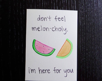Don't Feel Melon-choly, I'm Here For You Card w/ Envelope | Pun Card | Punny Card