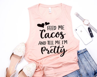 taco tank, feed me tacos, tell me i'm pretty, women's taco shirt, cinco de mayo, taco tuesday, shirts with sayings, women's tee, eat tacos