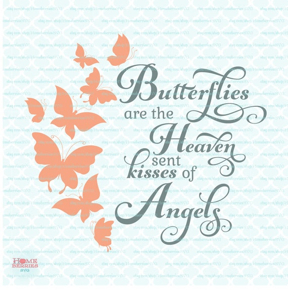 Butterflies Are The Heaven Sent Kisses Of Angels Quote Svg Dxf