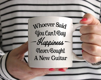 Whoever Said You Can't Buy Happiness Never Bought A New Guitar Mug