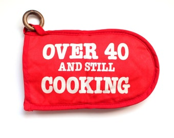 Over 40 and Still Cooking Oven Mitt Red!