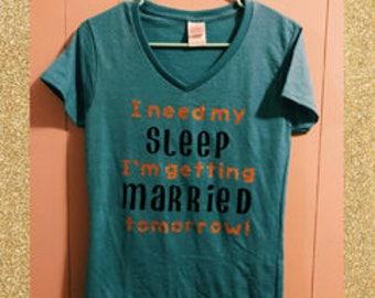 I need my sleep, I'm getting married tomorrow! - Stylish V- Neck Shirt