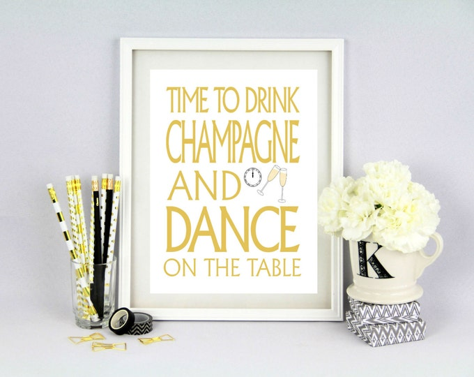 New Years Decor - Time to Drink Champagne & Dance on the Table 8x10 Instant Download