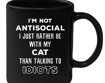Cat - I'm Not Antisocial I Just Rather Be With My Cat Than ... 11 oz Black Coffee Mug