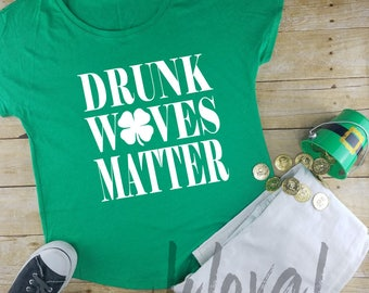 Drunk Wifes matter|St. Patty's day shirt, irish shirt, womens st paddys day shirt, day drinking, St Patricks day shirt, Shamrocks, green