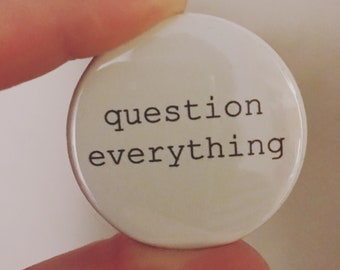 "question everything 1.75"" button"