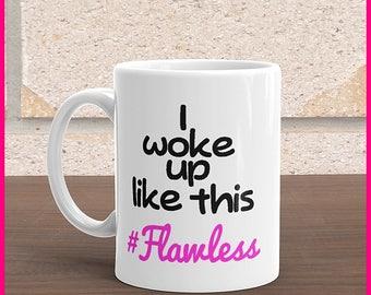 I Woke Up Like This.... FLAWLESS