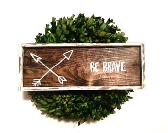 Be Brave Handcrafted Wooden Sign
