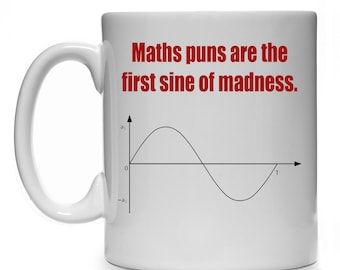 Maths Puns Are The First Sine Of Madness Mug Cup Ideal Gift Present For Mathematics Math Teacher Student Uni Lecturer School