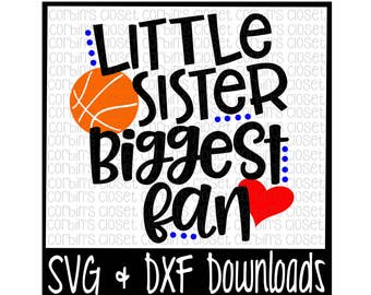 Basketball Sister SVG * Basketball SVG * Little Sister Biggest Fan Cut File - dxf & SVG Files - Silhouette Cameo, Cricut