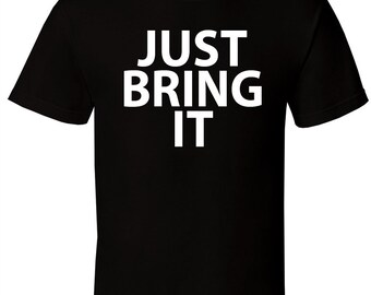 Just Bring It- Black T-shirt The Rock Bottom Bull Bad Ass All Sizes S-3XL